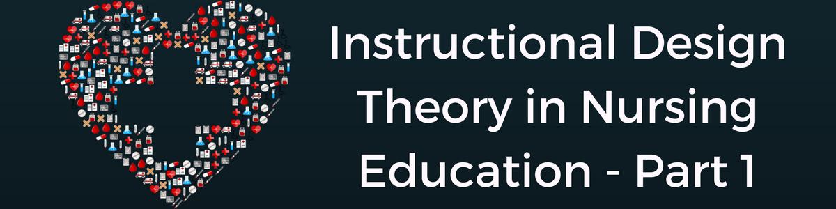 Instructional Design Theory In Nursing Education Part 1 Sophia Strickfaden